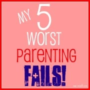 Post image for My 5 Worst Parenting Fails!