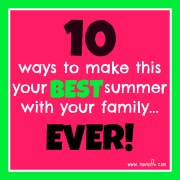 10 ways to make this the best summer with your family ever!