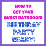How to get your guest bathroom birthday party ready