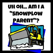 Uh oh- am I a snowplow parent?