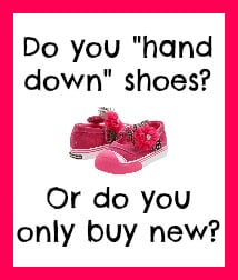 "Do you ""hand down"" shoes? Or only buy new? (Back to School Shoe Shopping!)"