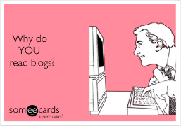 Why do YOU read blogs?
