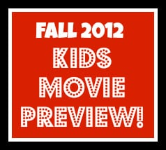 Fall 2012 Kids Movie Preview!