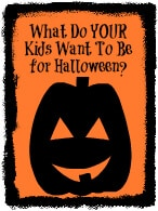 What do your kids want to be for Halloween