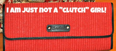 """I Am SO Not a """"Clutch"""" Person…. {Share Your Life}"""