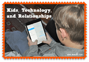 Kids, Technology, & Relationships
