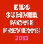 Kids Summer Movies Preview {2013}