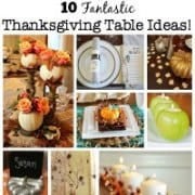 I would like to kick my Thanksgiving table up a notch again this year- and have been looking for some inspiration! Here are 10 fantastic Thanksgiving table ideas!