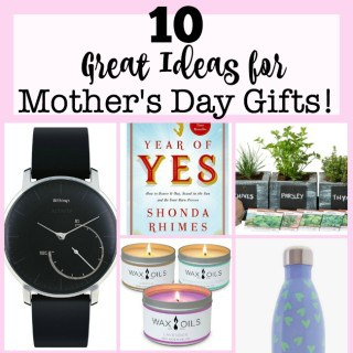 10 Great Ideas for Mother's Day Gifts!